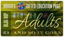 This post has been part of the Hoagies' Gifted Blog Hop for May, 2018. Click on over to read more about giftedness in adult populations!
